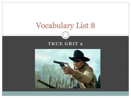TRUE GRIT 2 Vocabulary List 8. indicted He showed me a list of indicted outlaws that were then on the loose in the Indian Territory and it looked like.