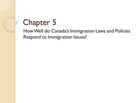 Chapter 5 How Well do Canada's Immigration Laws and Policies Respond to Immigration Issues?