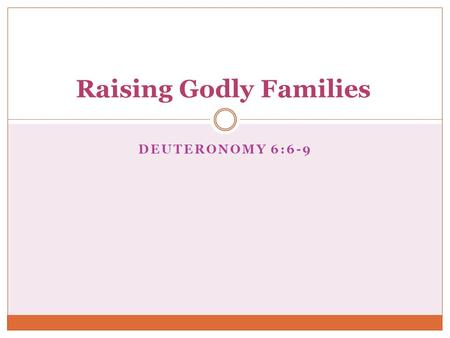 DEUTERONOMY 6:6-9 Raising Godly Families. Who has the most spiritual influence in a person's life?