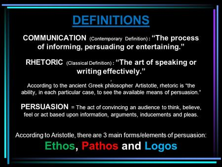 "DEFINITIONS COMMUNICATION (Contemporary Definition) : ""The process of informing, persuading or entertaining."" RHETORIC (Classical Definition) : ""The art."