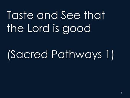 1 Taste and See that the Lord is good (Sacred Pathways 1)