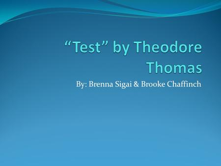 By: Brenna Sigai & Brooke Chaffinch. Writer's Background Name: Theodore Lockard Thomas Born in New York City on April 13, 1920 Died on September 24 2005.