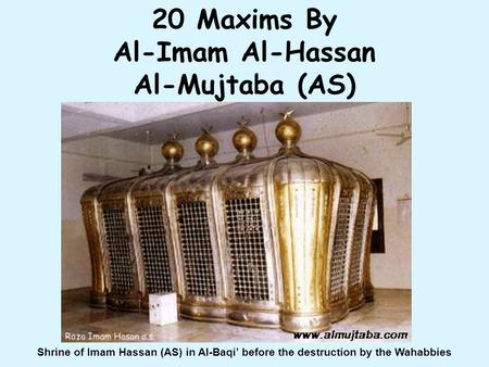 20 Maxims By Al-Imam Al-Hassan Al-Mujtaba (AS) Shrine of Imam Hassan (AS) in Al-Baqi' before the destruction by the Wahabbies.