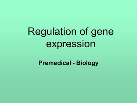 Regulation of gene expression Premedical - Biology.