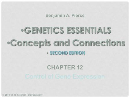 GENETICS ESSENTIALS Concepts and Connections SECOND EDITION GENETICS ESSENTIALS Concepts and Connections SECOND EDITION Benjamin A. Pierce © 2013 W. H.