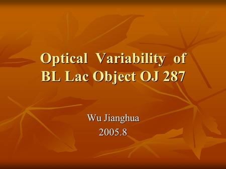 Optical Variability of BL Lac Object OJ 287 Wu Jianghua 2005.8.