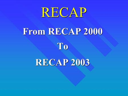 RECAP From RECAP 2000 To RECAP 2003. LDEQ's RECAP n RECAP revision schedule – FEIS Draft and Fiscal Office Draft11/20/02 – NOI to State Register12/10/02.