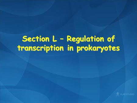 Section L – Regulation of transcription in prokaryotes.