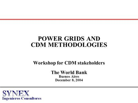 POWER GRIDS AND CDM METHODOLOGIES Workshop for CDM stakeholders The World Bank Buenos Aires December 8, 2004.