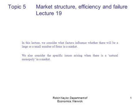 Robin Naylor, Department of Economics, Warwick 1 In this lecture, we consider what factors influence whether there will be a large or a small number of.