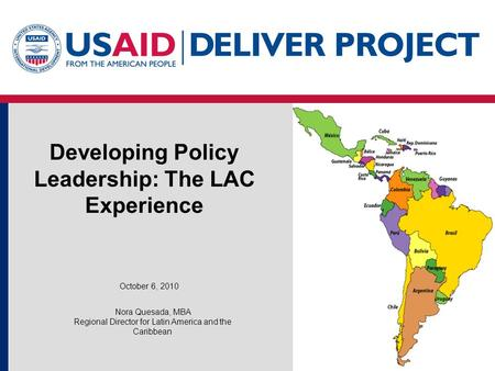 Developing Policy Leadership: The LAC Experience October 6, 2010 Nora Quesada, MBA Regional Director for Latin America and the Caribbean.