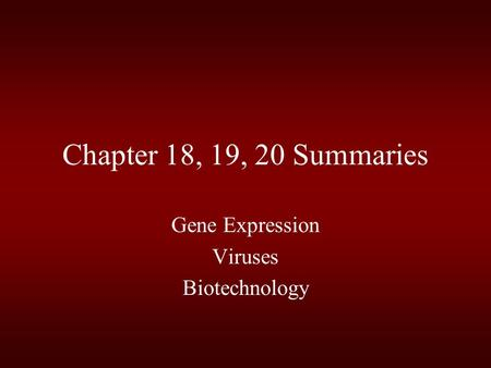 Chapter 18, 19, 20 Summaries Gene Expression Viruses Biotechnology.