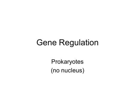 Gene Regulation Prokaryotes (no nucleus). Lac operon System of genes that can turn on and off in E. coli (bacteria). These genes make enzymes that break.