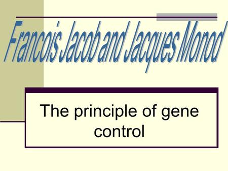 "The principle of gene control. F.Jacob and J.Monod publish ""Genetic regulatory mechanisms in the synthesis of proteins."" A paper in which the theory of."