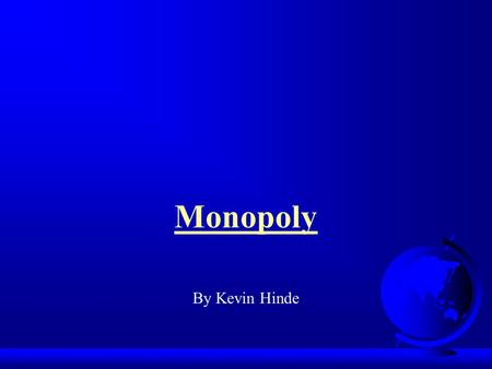 Monopoly By Kevin Hinde. Aims F explore the theoretical detail and contrasts between perfect competition and monopoly.