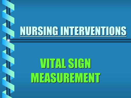 NURSING INTERVENTIONS VITAL SIGN MEASUREMENT. SJ/LAC FFPYEAR ONE - VITAL SIGNS2 VITAL SIGNS Vital signs are indicators of the body's: b Physiological.