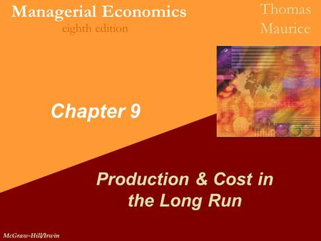McGraw-Hill/Irwin Managerial Economics Thomas Maurice eighth edition Chapter 9 Production & Cost in the Long Run.