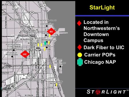 University of Illinois at Chicago StarLight Located in Northwestern's Downtown Campus Dark Fiber to UIC Carrier POPs Chicago NAP NU UIC.