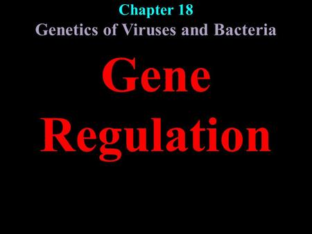 Chapter 18 Genetics of Viruses and Bacteria Gene Regulation.