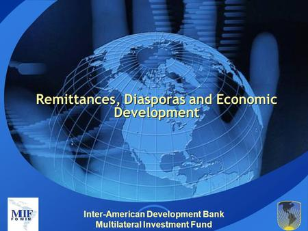 Inter-American Development Bank Multilateral Investment Fund Remittances, Diasporas and Economic Development.