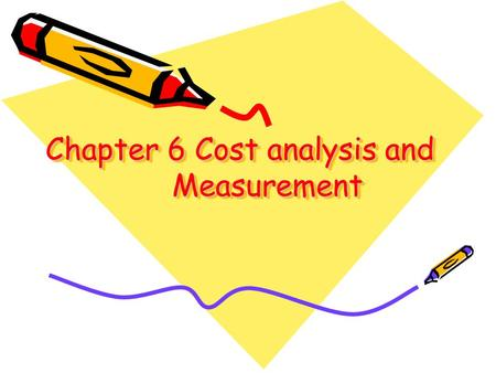 Chapter 6 Cost analysis and Measurement