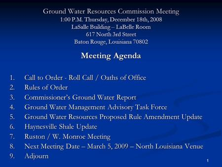 1 Ground Water Resources Commission Meeting 1:00 P.M. Thursday, December 18th, 2008 LaSalle Building – LaBelle Room 617 North 3rd Street Baton Rouge, Louisiana.