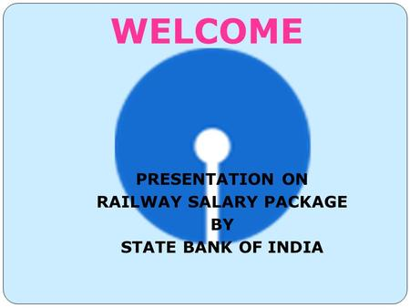 PRESENTATION ON RAILWAY SALARY PACKAGE BY STATE BANK OF INDIA