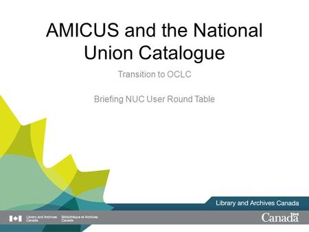 AMICUS and the National Union Catalogue Transition to OCLC Briefing NUC User Round Table.