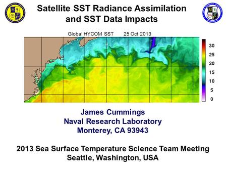 Satellite SST Radiance Assimilation and SST Data Impacts James Cummings Naval Research Laboratory Monterey, CA 93943 2013 Sea Surface Temperature Science.