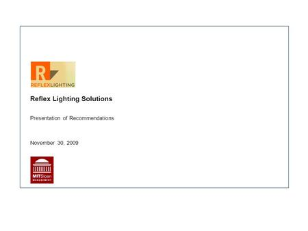 Reflex Lighting Solutions Presentation of Recommendations November 30, 2009.