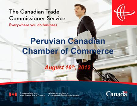 Peruvian Canadian Chamber of Commerce August 16 th, 2012.
