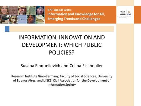 IFAP Special Event: Information and Knowledge for All, Emerging Trends and Challenges INFORMATION, INNOVATION AND DEVELOPMENT: WHICH PUBLIC POLICIES? Susana.