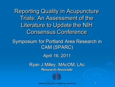 1 Reporting Quality in Acupuncture Trials: An Assessment of the Literature to Update the NIH Consensus Conference Symposium for Portland Area Research.