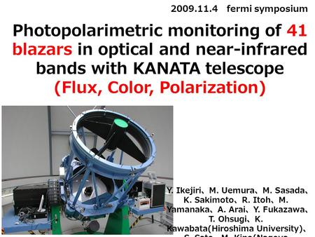 Photopolarimetric monitoring of 41 blazars in optical and near-infrared bands with KANATA telescope (Flux, Color, Polarization) 2009.11.4 fermi symposium.