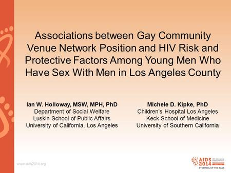 Www.aids2014.org Associations between Gay Community Venue Network Position and HIV Risk and Protective Factors Among Young Men Who Have Sex With Men in.