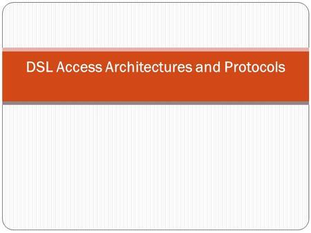 DSL Access Architectures and Protocols. xDSL Architecture.