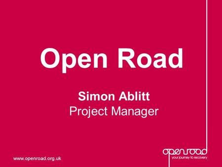 Www.openroad.org.uk Open Road 1 Simon Ablitt Project Manager.