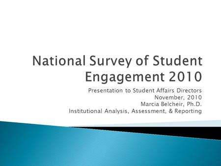 Presentation to Student Affairs Directors November, 2010 Marcia Belcheir, Ph.D. Institutional Analysis, Assessment, & Reporting.