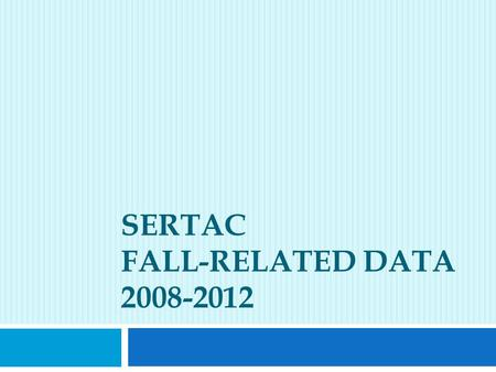 SERTAC FALL-RELATED DATA 2008-2012. Fall-related Deaths Among 65+ y/o in Wisconsin.