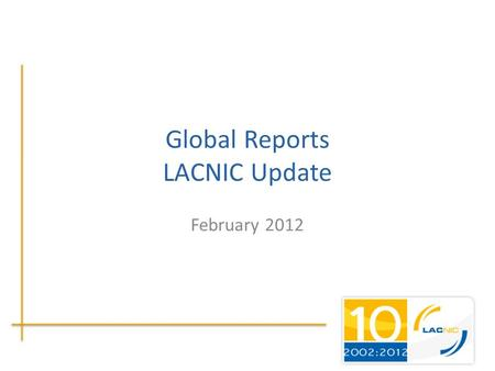 Global Reports LACNIC Update February 2012. Membership Update.