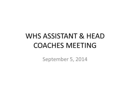 WHS ASSISTANT & HEAD COACHES MEETING September 5, 2014.