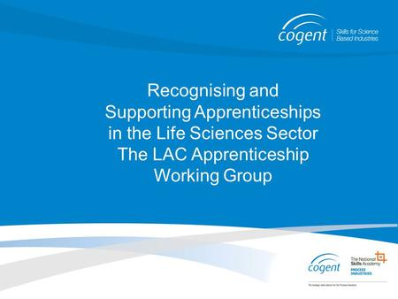 Recognising and Supporting Apprenticeships in the Life Sciences Sector The LAC Apprenticeship Working Group.