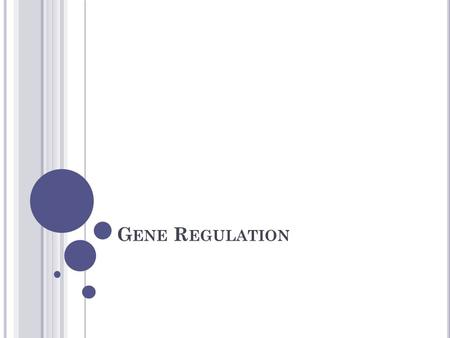 G ENE R EGULATION. ALL genes are not expressed ALL the time. How? Operon Operon – a group of genes that operate together.