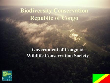 Government of Congo & Wildlife Conservation Society Biodiversity Conservation Republic of Congo.