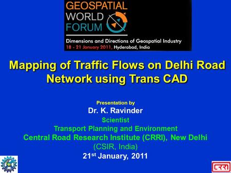Mapping of Traffic Flows on Delhi Road Network using Trans CAD Presentation by Dr. K. Ravinder Scientist Transport Planning and Environment Central Road.
