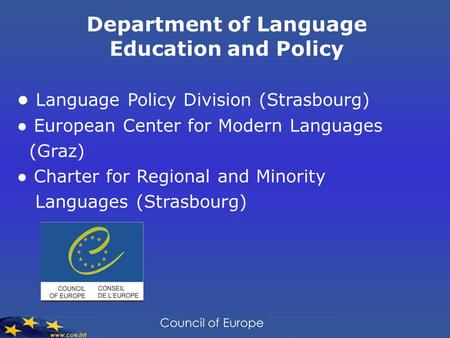 Department of Language Education and Policy ● Language Policy Division (Strasbourg) ● European Center for Modern Languages (Graz) ● Charter for Regional.
