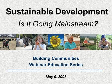 Sustainable Development Is It Going Mainstream?