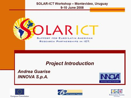 Project Introduction Andrea Guarise INNOVA S.p.A. SOLAR-ICT Workshop – Montevideo, Uruguay 9-10 June 2008.