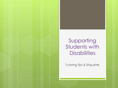 Supporting Students with Disabilities Tutoring Tips & Etiquette.