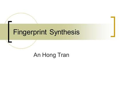 Fingerprint Synthesis An Hong Tran. Outline Introduction Haar Wavelet Transform Fingerprint Synthesis Application Results Conclusion.